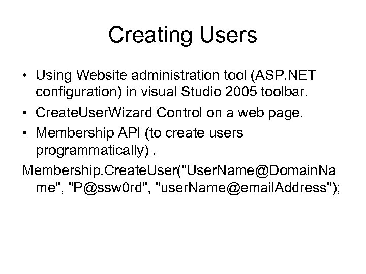Creating Users • Using Website administration tool (ASP. NET configuration) in visual Studio 2005