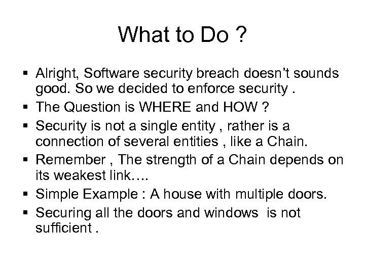 What to Do ? § Alright, Software security breach doesn't sounds good. So we