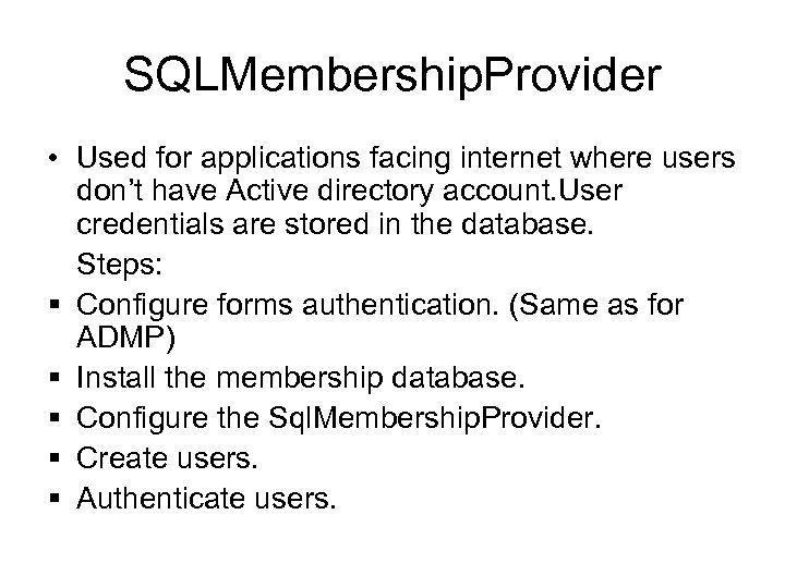 SQLMembership. Provider • Used for applications facing internet where users don't have Active directory