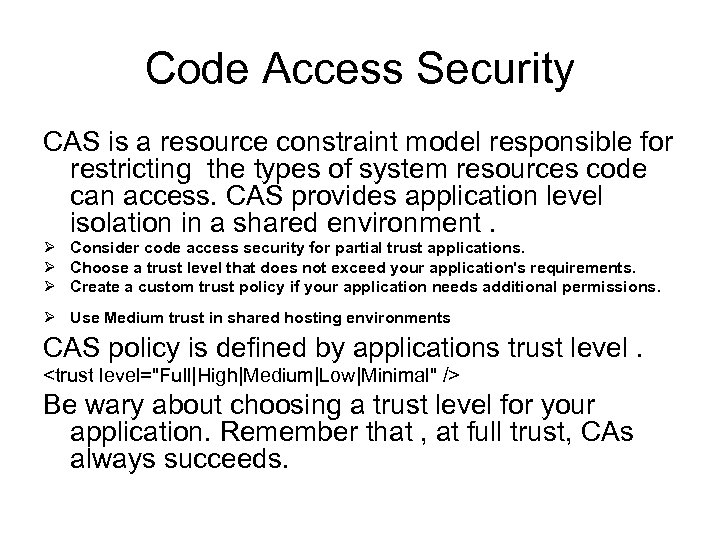 Code Access Security CAS is a resource constraint model responsible for restricting the types