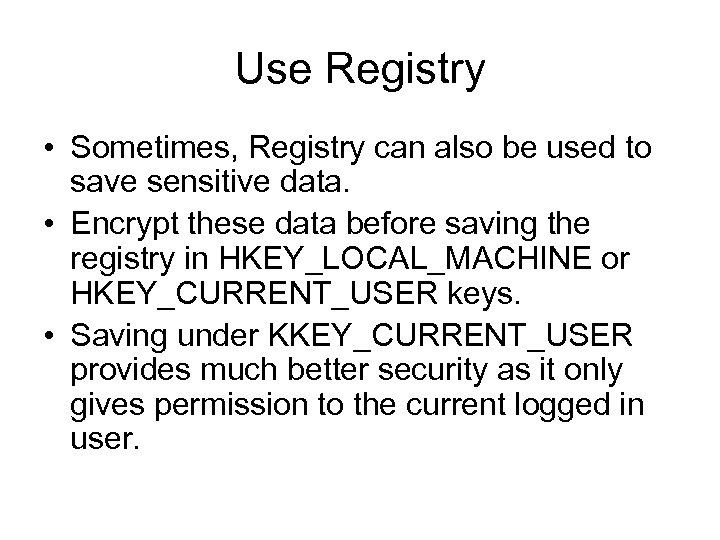 Use Registry • Sometimes, Registry can also be used to save sensitive data. •