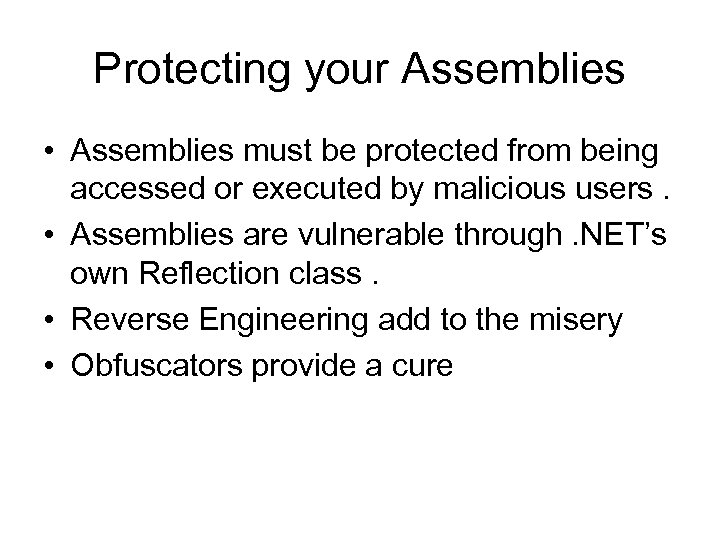 Protecting your Assemblies • Assemblies must be protected from being accessed or executed by