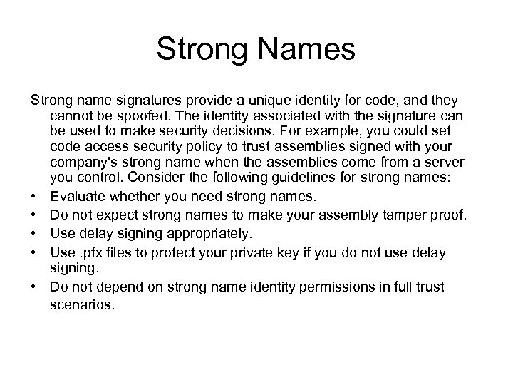 Strong Names Strong name signatures provide a unique identity for code, and they cannot