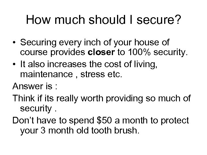 How much should I secure? • Securing every inch of your house of course