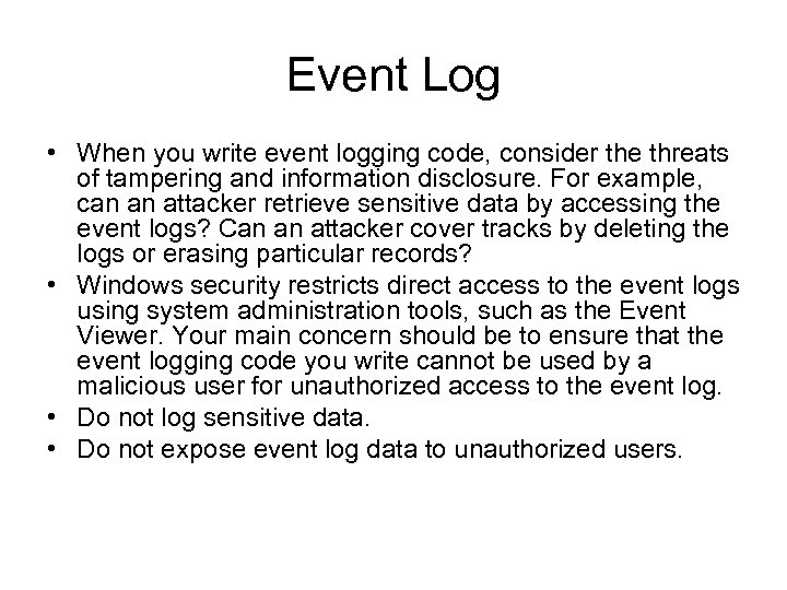 Event Log • When you write event logging code, consider the threats of tampering