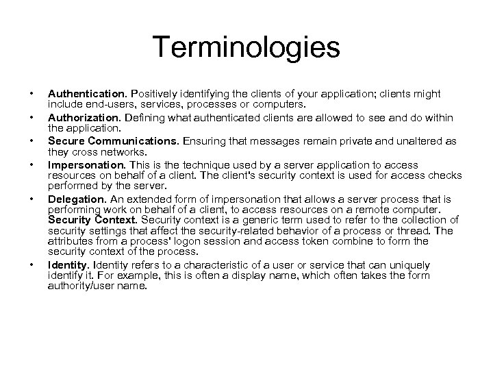 Terminologies • • • Authentication. Positively identifying the clients of your application; clients might