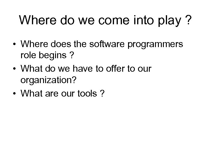 Where do we come into play ? • Where does the software programmers role