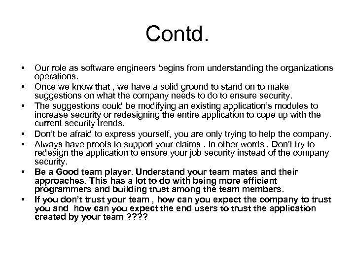 Contd. • • Our role as software engineers begins from understanding the organizations operations.