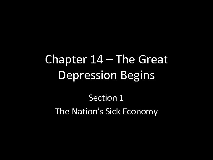 Chapter 14 – The Great Depression Begins Section 1 The Nation's Sick Economy