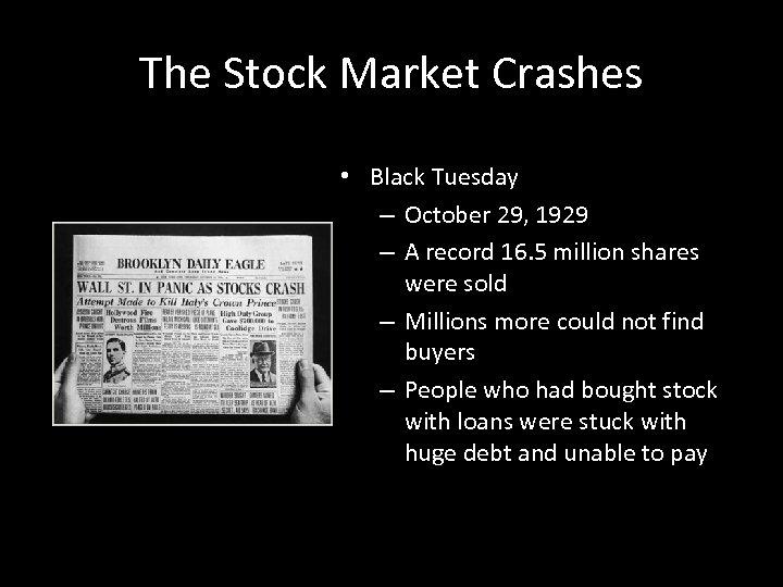 The Stock Market Crashes • Black Tuesday – October 29, 1929 – A record