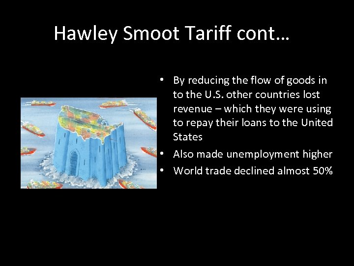 Hawley Smoot Tariff cont… • By reducing the flow of goods in to the