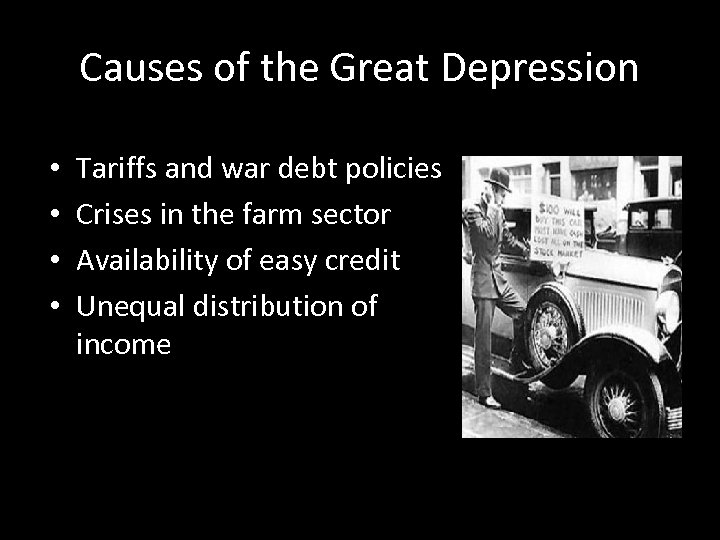 Causes of the Great Depression • • Tariffs and war debt policies Crises in