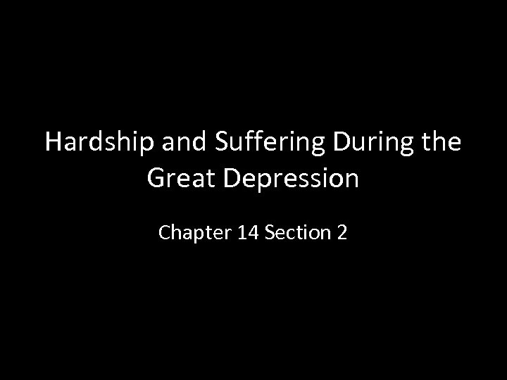 Hardship and Suffering During the Great Depression Chapter 14 Section 2