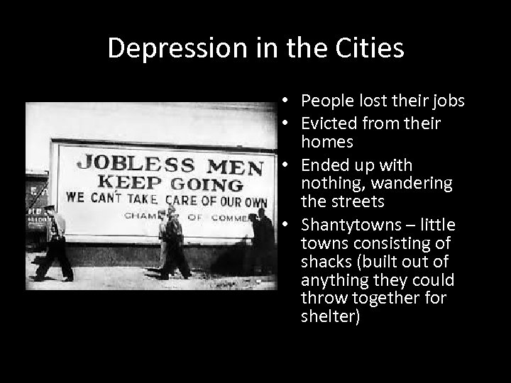 Depression in the Cities • People lost their jobs • Evicted from their homes