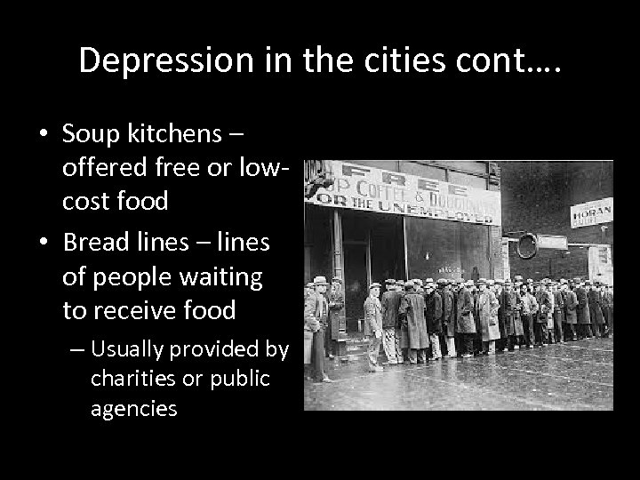 Depression in the cities cont…. • Soup kitchens – offered free or lowcost food