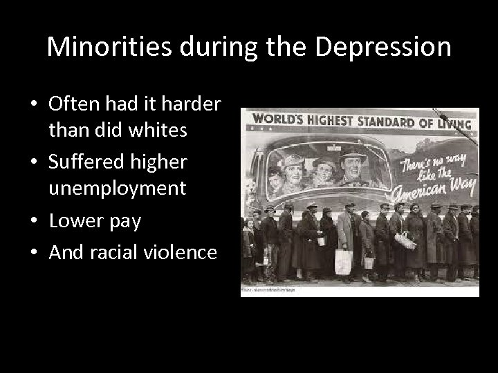 Minorities during the Depression • Often had it harder than did whites • Suffered