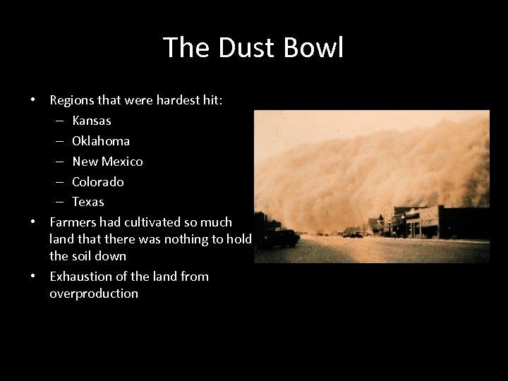 The Dust Bowl • Regions that were hardest hit: – Kansas – Oklahoma –
