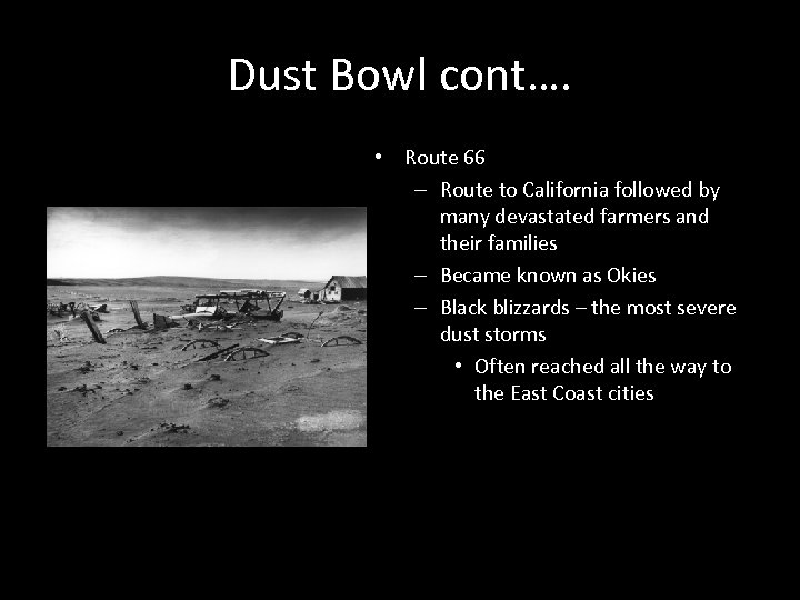 Dust Bowl cont…. • Route 66 – Route to California followed by many devastated