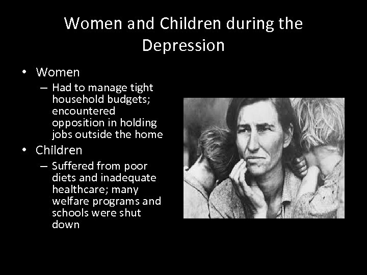 Women and Children during the Depression • Women – Had to manage tight household