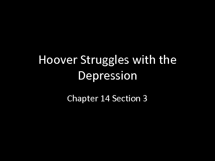 Hoover Struggles with the Depression Chapter 14 Section 3