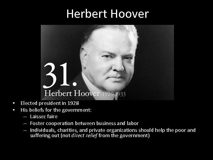 Herbert Hoover • • Elected president in 1928 His beliefs for the government: –