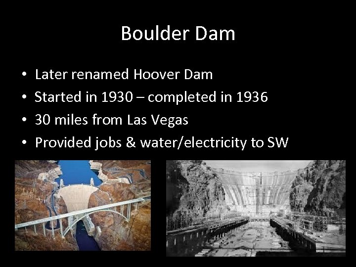 Boulder Dam • • Later renamed Hoover Dam Started in 1930 – completed in