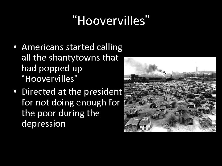 """""""Hoovervilles"""" • Americans started calling all the shantytowns that had popped up """"Hoovervilles"""" •"""