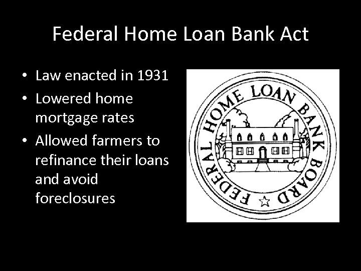 Federal Home Loan Bank Act • Law enacted in 1931 • Lowered home mortgage