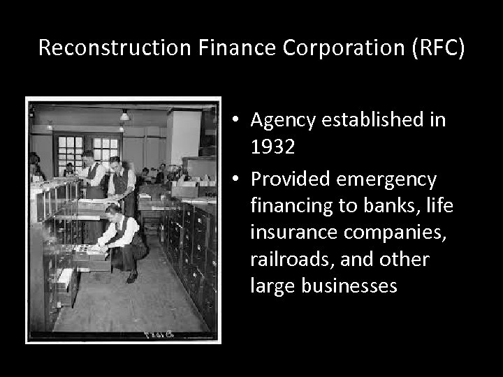 Reconstruction Finance Corporation (RFC) • Agency established in 1932 • Provided emergency financing to
