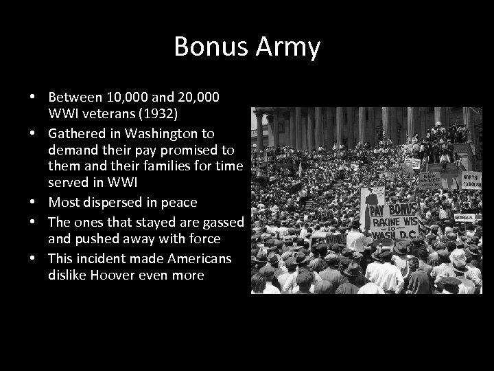 Bonus Army • Between 10, 000 and 20, 000 WWI veterans (1932) • Gathered
