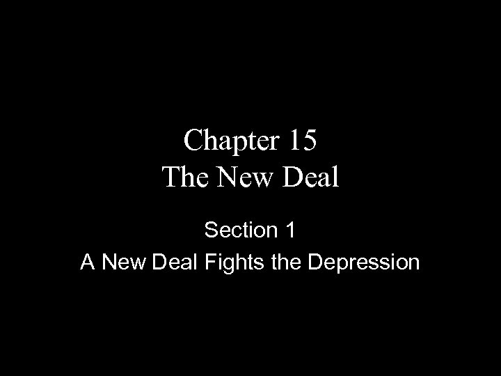Chapter 15 The New Deal Section 1 A New Deal Fights the Depression