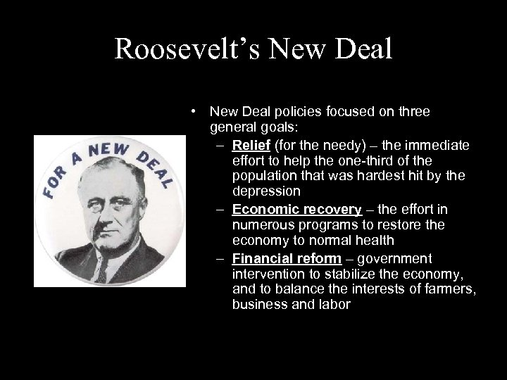 Roosevelt's New Deal • New Deal policies focused on three general goals: – Relief