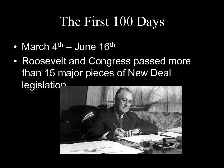 The First 100 Days • March 4 th – June 16 th • Roosevelt