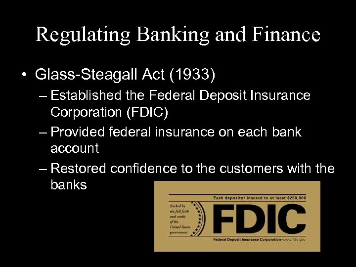 Regulating Banking and Finance • Glass-Steagall Act (1933) – Established the Federal Deposit Insurance