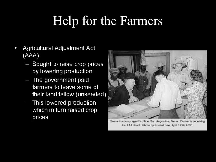 Help for the Farmers • Agricultural Adjustment Act (AAA) – Sought to raise crop