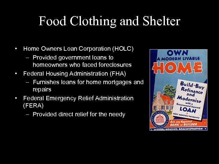 Food Clothing and Shelter • Home Owners Loan Corporation (HOLC) – Provided government loans