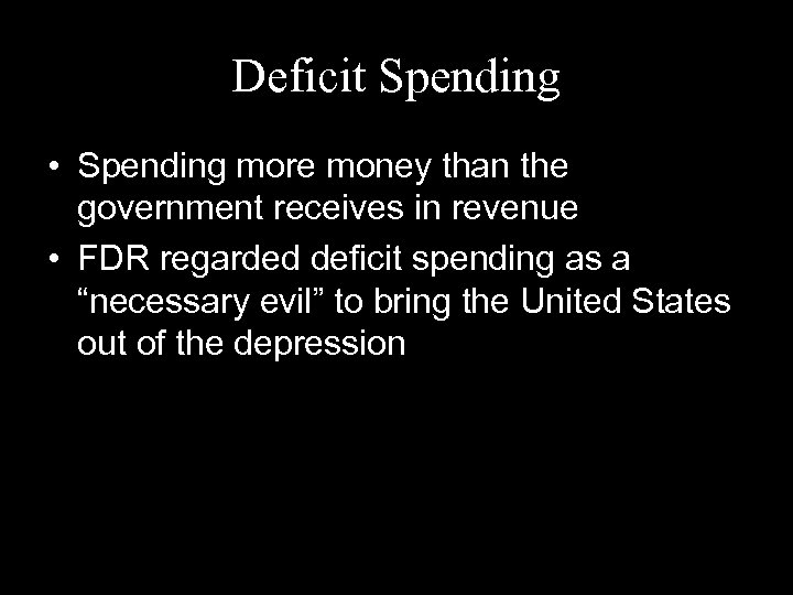 Deficit Spending • Spending more money than the government receives in revenue • FDR