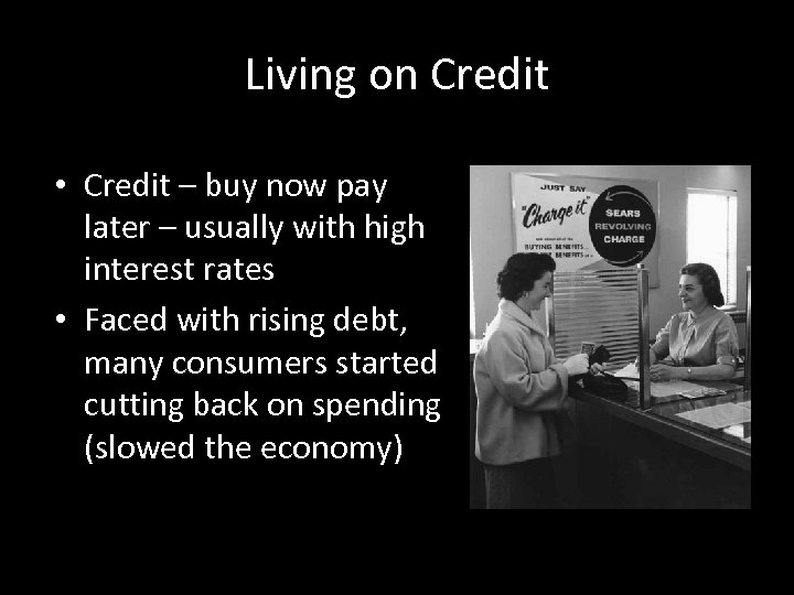 Living on Credit • Credit – buy now pay later – usually with high