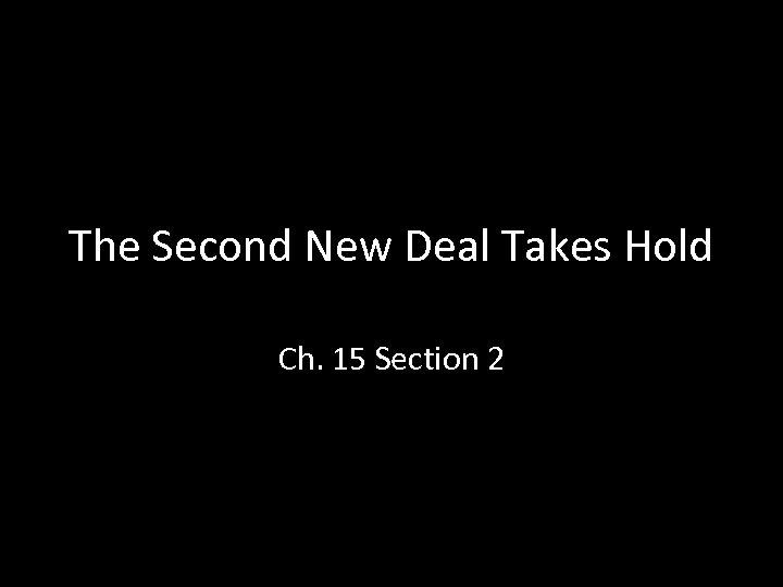 The Second New Deal Takes Hold Ch. 15 Section 2