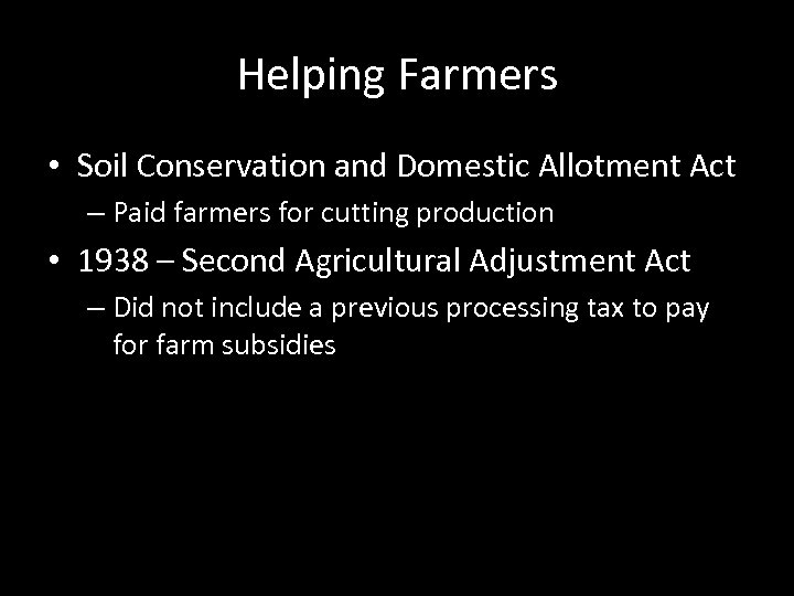 Helping Farmers • Soil Conservation and Domestic Allotment Act – Paid farmers for cutting