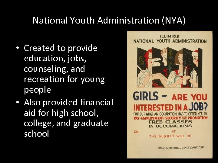 National Youth Administration (NYA) • Created to provide education, jobs, counseling, and recreation for