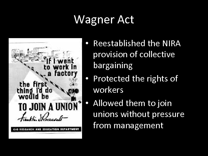Wagner Act • Reestablished the NIRA provision of collective bargaining • Protected the rights