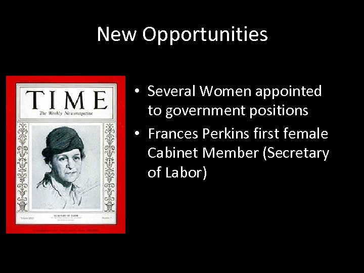 New Opportunities • Several Women appointed to government positions • Frances Perkins first female