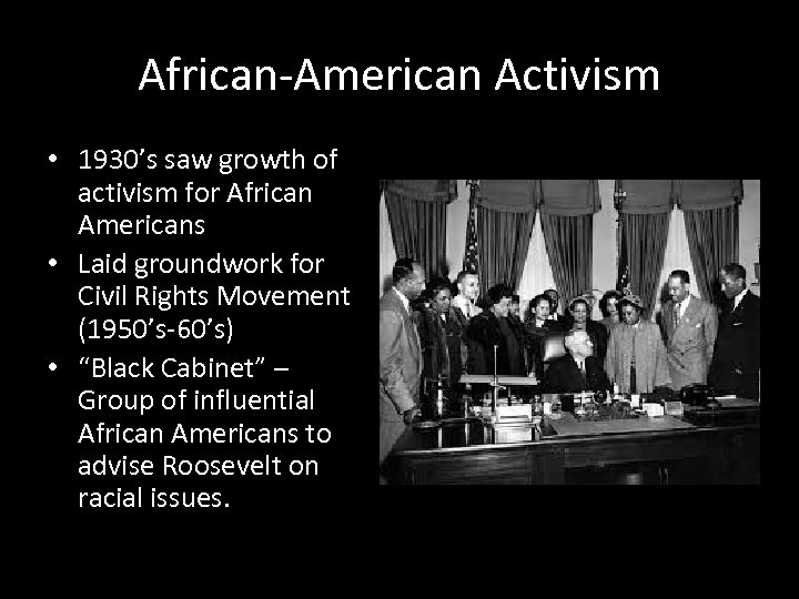 African-American Activism • 1930's saw growth of activism for African Americans • Laid groundwork