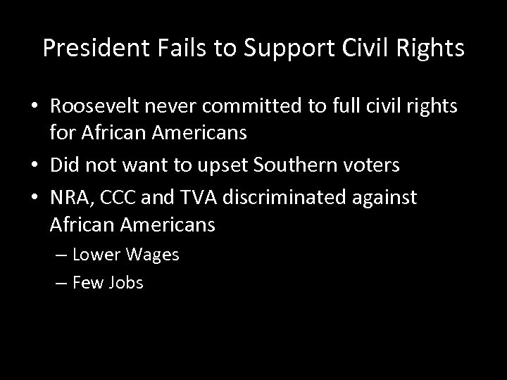 President Fails to Support Civil Rights • Roosevelt never committed to full civil rights