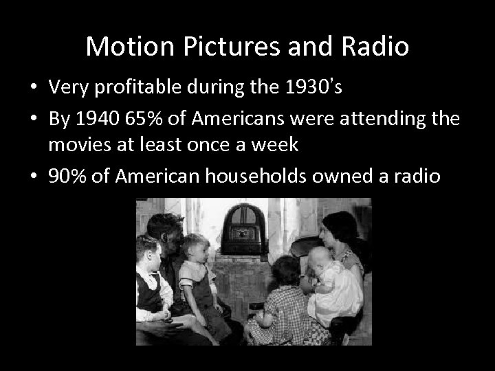 Motion Pictures and Radio • Very profitable during the 1930's • By 1940 65%