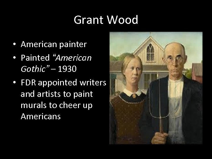 """Grant Wood • American painter • Painted """"American Gothic"""" – 1930 • FDR appointed"""