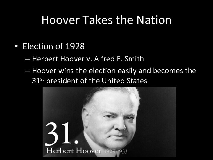 Hoover Takes the Nation • Election of 1928 – Herbert Hoover v. Alfred E.