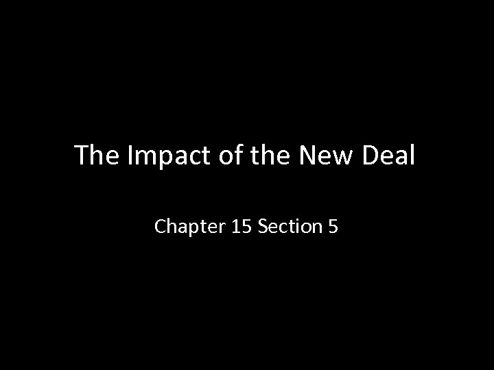 The Impact of the New Deal Chapter 15 Section 5