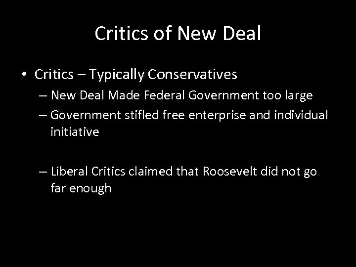 Critics of New Deal • Critics – Typically Conservatives – New Deal Made Federal